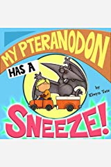 My Pteranodon Has A Sneeze - Childrens Picture Book Kindle Edition