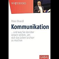 Kommunikation: ... und was Sie darüber wissen sollten, um sich das Leben leichter zu machen (Whitebooks)