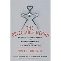 The Delectable Negro: Human Consumption and Homoeroticism within US Slave Culture: 34