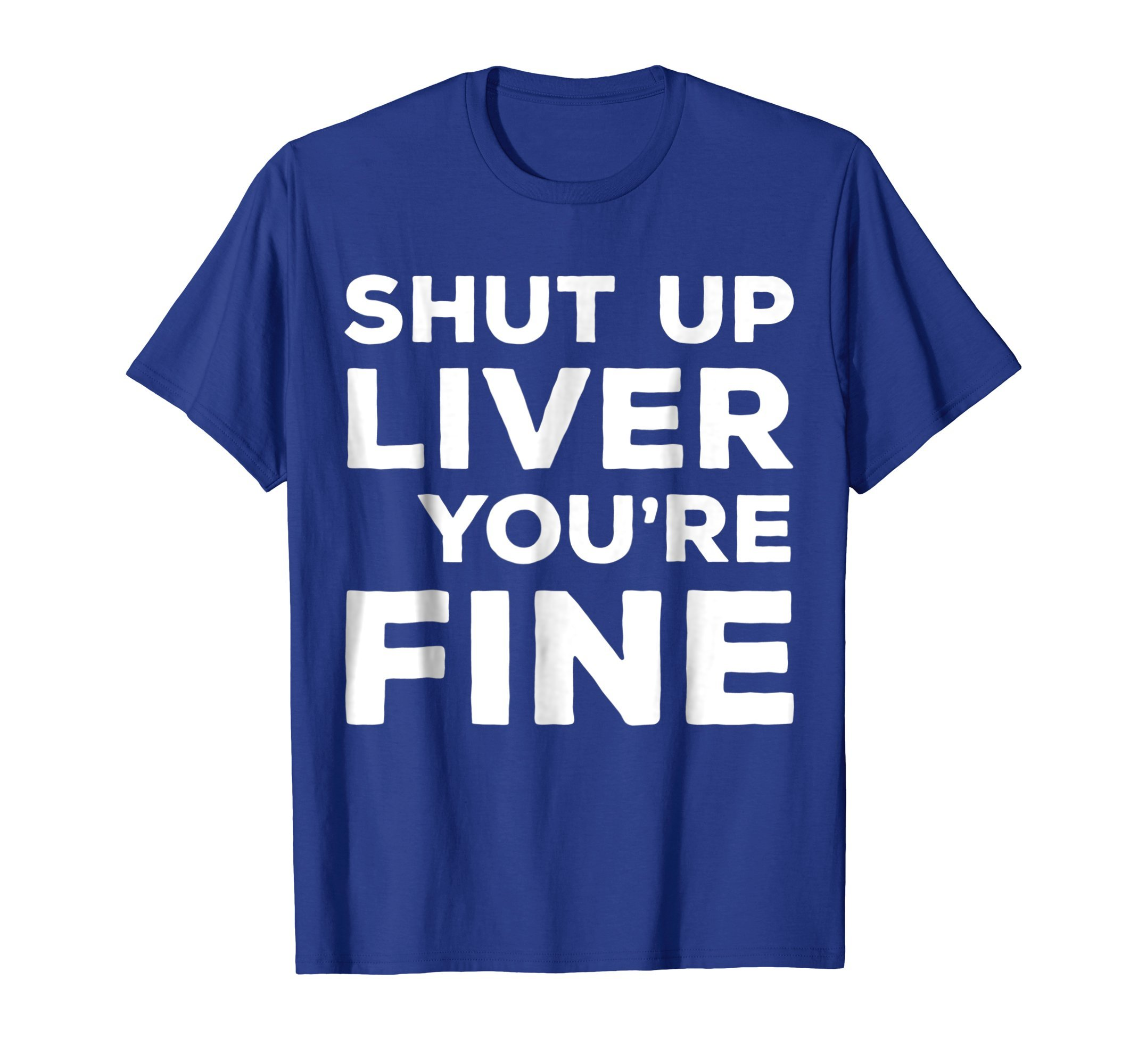 Mens Shut Up Liver You're Fine T-Shirt Funny Drinking Shirt Large Royal Blue by Shut Up Liver Youre Fine Shirts (Image #1)