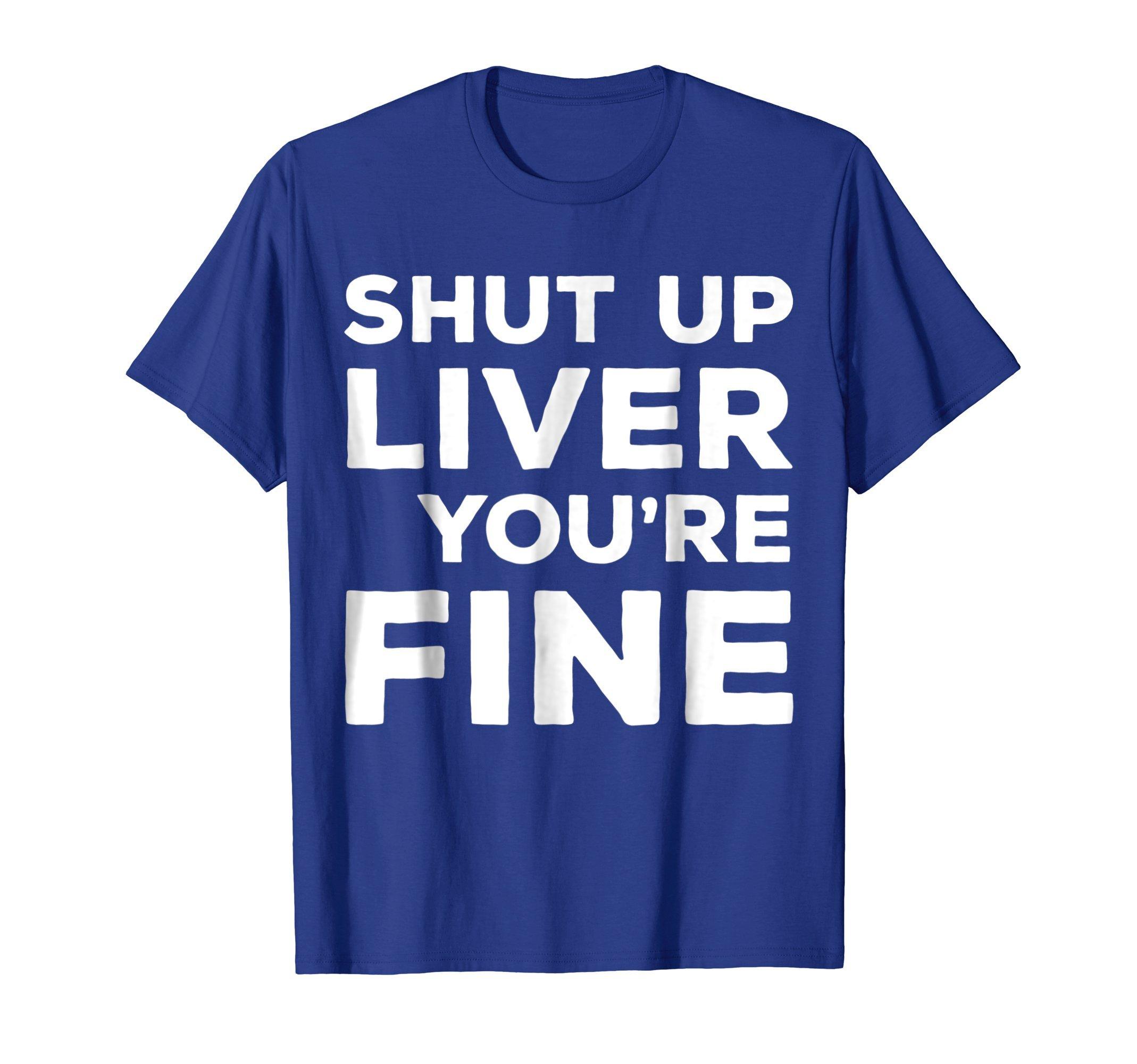Mens Shut Up Liver You're Fine T-Shirt Funny Drinking Shirt Large Royal Blue