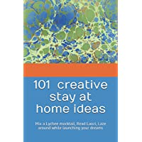 101 CREATIVE STAY AT HOME IDEAS: Mix a Lychee mocktail, read Laozi, Laze around while launching your dreams