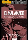 El Mal Amado (entre las uvas y la pasión) - Volumen I