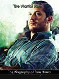 """""""The Warrior Rises"""": The Biography of Tom Hardy"""