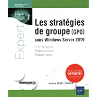 Les stratégies de groupe (GPO) sous Windows Server 2019 - Planification, déploiement, dépannage