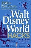 Walt Disney World Hacks: 350+ Park Secrets for