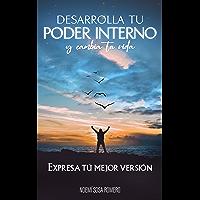 Desarrolla tu poder interno y cambia tu vida: Expresa tú mejor versión