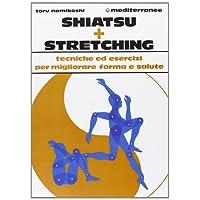 Shiatsu più stretching. Tecniche ed esercizi per migliorare forma e salute