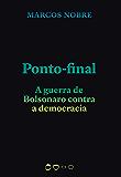 Ponto-final: A guerra de Bolsonaro contra a democracia (Coleção 2020) (Portuguese Edition)