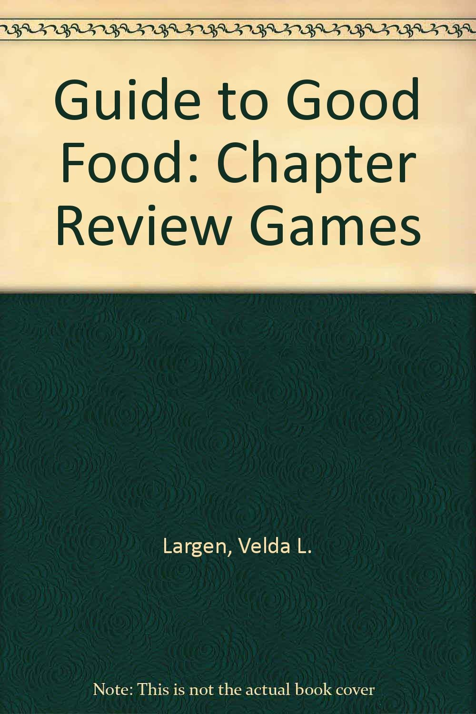 Guide to Good Food: Chapter Review Games: Velda L. Largen, Deborah L. Bence:  9781566377720: Amazon.com: Books