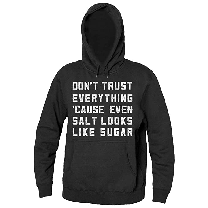 Finest Prints Dont Trust Everything Cause Even Salt Looks Like Sugar Sudadera con