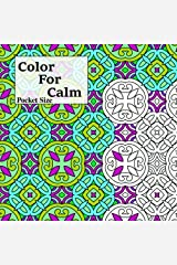 Pocket Size Color For Calm: Mini Adult Coloring Book (Adult Coloring Patterns) (Volume 57) Paperback