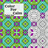 Pocket Size Color For Calm: Mini Adult Coloring Book (Adult Coloring Patterns) (Volume 57)