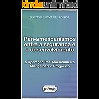 Pan-americanismos entre a segurança e o desenvolvimento: a Operação Pan-Americana e a Aliança para o Progresso