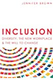Inclusion: Diversity, The New Workplace & The Will To Change