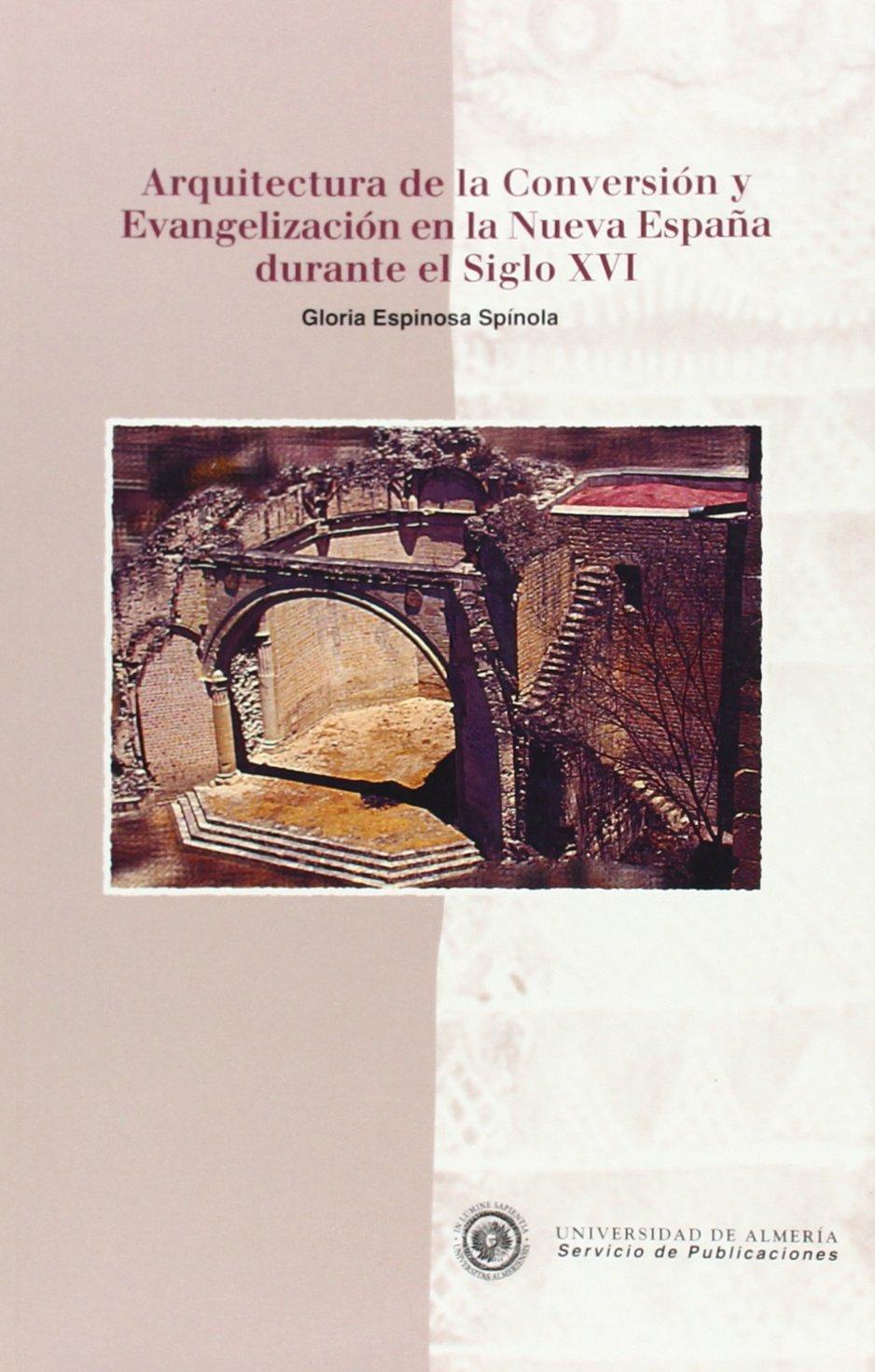 Arquitectura de la Conversión y Evangelización en la Nueva España durante el Siglo XVI Historia: Amazon.es: Espinosa Spínola, Mª Gloria: Libros