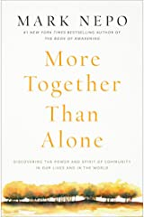 More Together Than Alone: Discovering the Power and Spirit of Community in Our Lives and in the World Kindle Edition