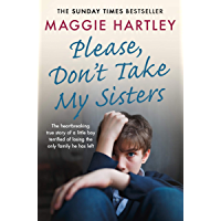 Please Don't Take My Sisters: The heartbreaking true story of a little boy terrified of losing the only family he has left (A Maggie Hartley Foster Carer Story)