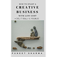 Creative Business: How to start a creative business with low cost; Yes, It really is possible. (English Edition)