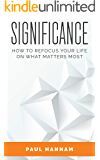 Significance: How to Refocus your Life on what Matters Most