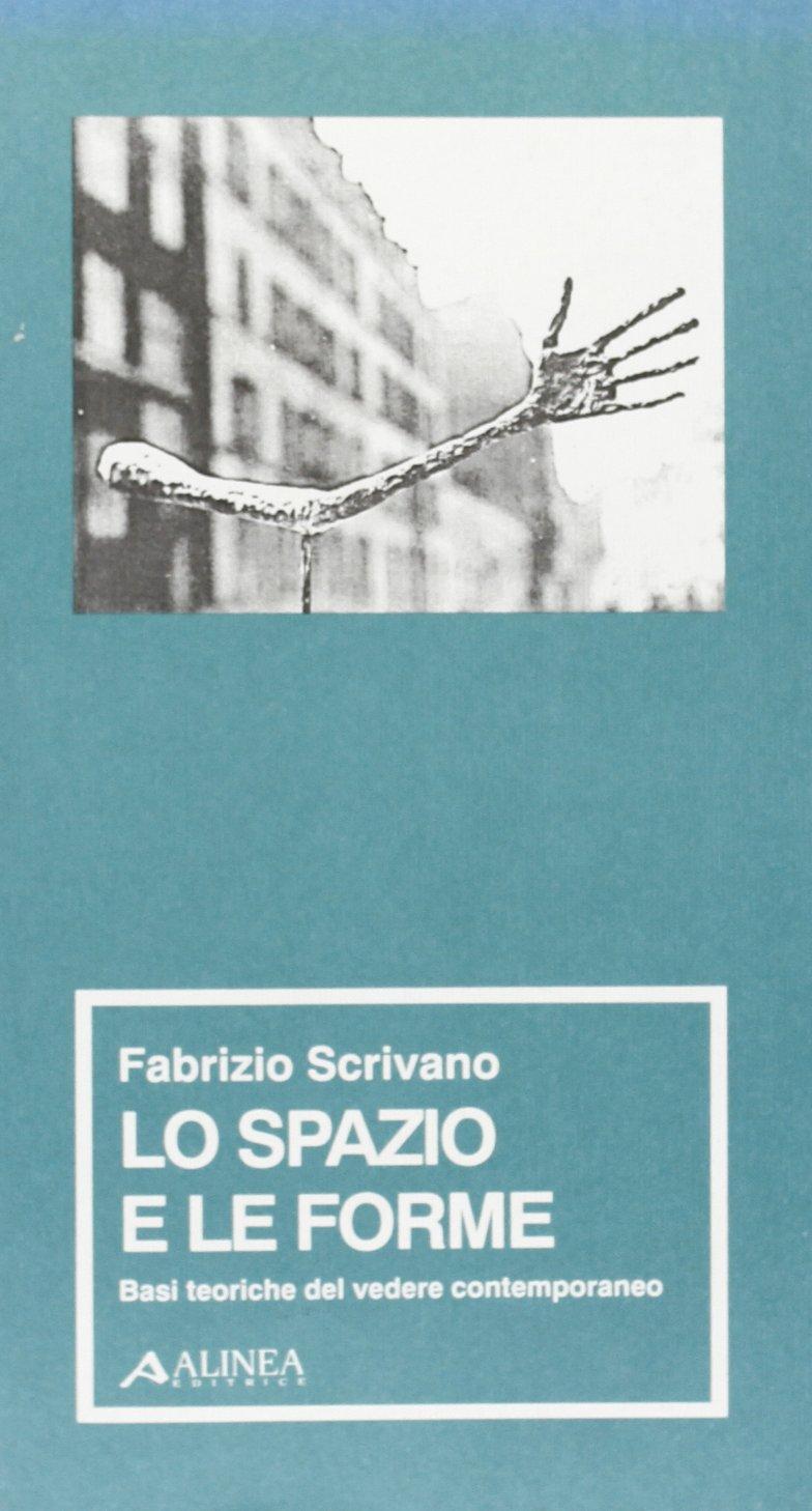 Lo spazio e le forme. Basi teoriche del vedere contemporaneo Copertina flessibile – 31 dic 1996 Fabrizio Scrivano Alinea 8881251094 ARTI