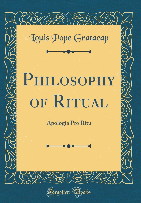 Philosophy of Ritual: Apologia Pro Ritu (Classic Reprint) pdf epub