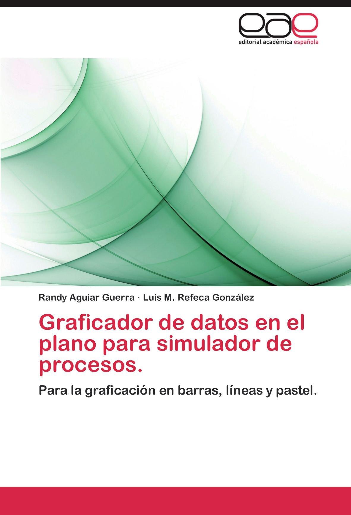 Download Graficador de datos en el plano para simulador de procesos.: Para la graficación en barras, líneas y pastel. (Spanish Edition) pdf