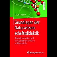 Grundlagen der Naturwissenschaftsdidaktik: Kompetenzorientiert und aufgabenbasiert für Schule und Hochschule