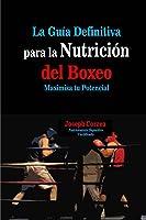 La Guia Definitiva Para La Nutricion Del Boxeo:
