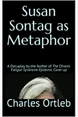 Susan Sontag as Metaphor: A Docuplay by the Author of The Chronic Fatigue Syndrome Epidemic Cover-up (English Edition) Edición Kindle