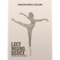 LUCY NEGRO, REDUX: The Bard, a Book, and a Ballet book cover