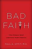 Bad Faith: When Religious Belief Undermines Modern Medicine (English Edition)