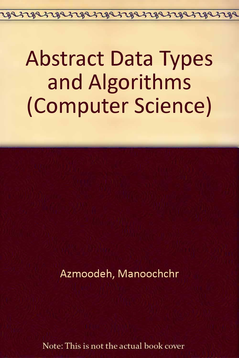 Abstract Data Types And Algorithms Manoochcr Azmoodeh