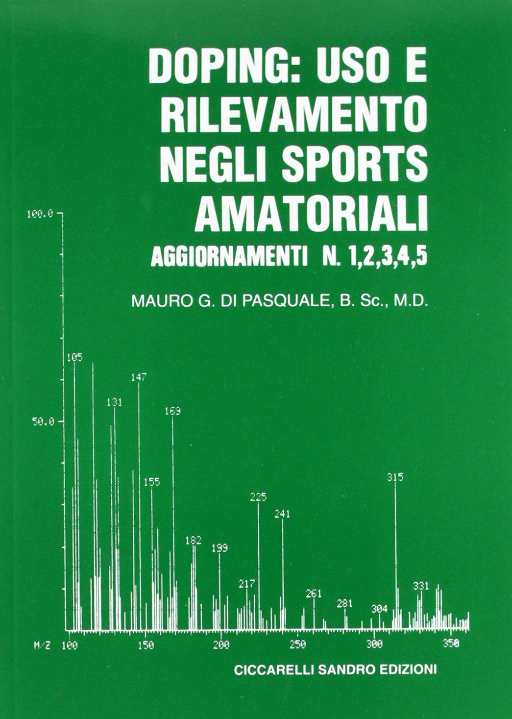 Doping: uso e rilevamento negli sports amatoriali. Aggiornamenti (1-5) Copertina flessibile – 8 feb 2010 Mauro Di Pasquale 8887197199