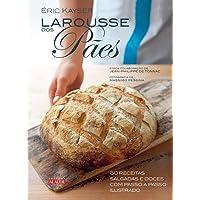 Larousse dos pães: 80 receitas salgadas e doces com passo a passo ilustrado