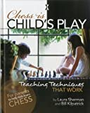 Chess is Child's Play: Teaching Techniques That Work