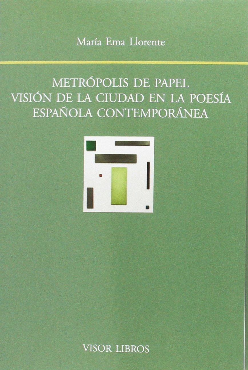 Metrópolis de papel. Visión de la ciudad en la poesía española contemporánea Biblioteca Filológica Hispana: Amazon.es: María Ema Llorente: Libros