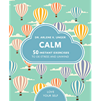 Calm:50 mindfulness exercises to de-stress wherever you are (Love Your Self) (English Edition)