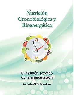 Nutrición Cronobiológica Y Bioenergética (Edición a Color): El Eslabón Perdido De La Alimentación
