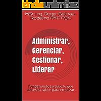 Administrar, Gerenciar, Gestionar, Liderar: Fundamentos y todo lo que necesita saber para empezar