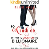To Crush On or Not to Crush On the Billionaire: Sweet Romantic Comedy (Sweet, Christian Football Bad Boy Romance Series Book