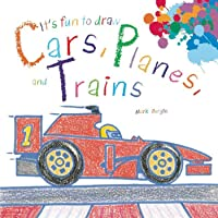 It's Fun to Draw Cars, Planes, and Trains