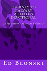 Journey to Calvary: A Lenten Devotional (In My Father's Footsteps Book 3) Kindle Edition