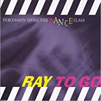 Ray to Go-Percussion Music for Dance Class