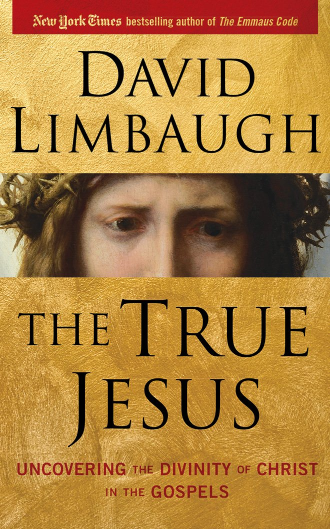 The True Jesus Uncovering Divinity Of Christ In Gospels David Limbaugh Malcolm Hillgartner 9781536614381 Amazon Books