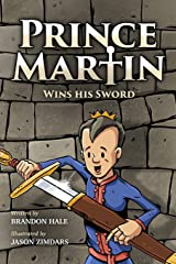 Prince Martin Wins His Sword: A Classic Tale About a Boy Who Discovers the True Meaning of Courage, Grit, and Friendship (Full Color Art Edition) (The Prince Martin Epic) Paperback