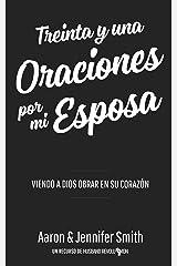 Treinta y una Oraciones Por Mi Esposa: Viendo a Dios Obrar en Su Corazon (Spanish Edition) Kindle Edition