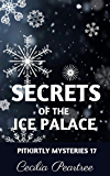 Secrets of the Ice Palace (Pitkirtly Mysteries Book 17)