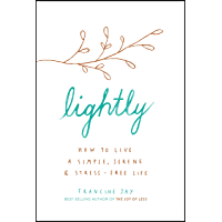 Lightly: How to live a simple, serene and stress-free life (English Edition)