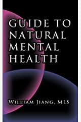 Guide to Natural Mental Health: Anxiety, Bipolar, Depression, Schizophrenia, and Digital Addiction:  Nutrition, and Complementary Therapies Kindle Edition